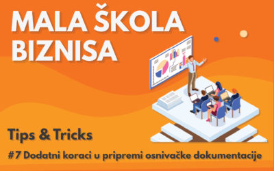 Mala škola biznisa: #7 Dodatni koraci u pripremi osnivačke dokumentacije